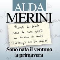 Sono nata il ventuno a primavera. Diario e nuove poesie - Alda Merini