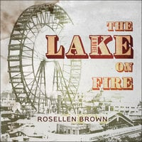 The Lake on Fire - Rosellen Brown