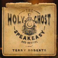 The Holy Ghost Speakeasy and Revival - Terry Roberts