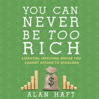 You Can Never Be Too Rich - Alan Haft