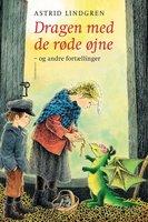 Dragen med de røde øjne og andre fortællinger - Astrid Lindgren