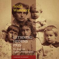 Letsindighedens pris: En bog om Agnes Henningsen - Bodil Wamberg
