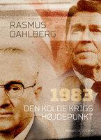 1983. Den Kolde Krigs højdepunkt - Rasmus Dahlberg