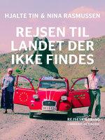 Rejsen til landet der ikke findes - Nina Rasmussen, Hjalte Tin