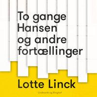 To gange Hansen og andre fortællinger - Lotte Linck