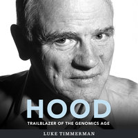 Hood: Trailblazer of the Genomics Age - Luke Timmerman