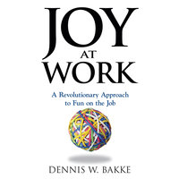 Joy at Work: A Revolutionary Approach To Fun on the Job - Dennis Bakke