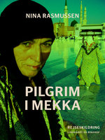 Pilgrim i Mekka - Nina Rasmussen