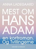 Mest om Hans-Adam: en kortroman. Og Tvillingerne - Anna Ladegaard