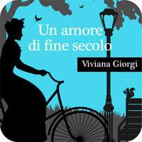 Un amore di fine secolo - Viviana Giorgi