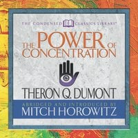 The Power of Concentration (Condensed Classics) - Theron Q. Dumont