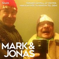 Mark & Jonas S2A13 – Världen är full av idioter, man kan inte ta hänsyn till dem! - Jonas Gardell, Mark Levengood