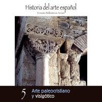 Arte Paleocristiano y Visigótico - Ernesto Ballesteros Arranz