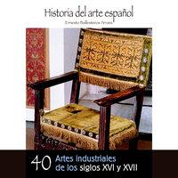 Artes industriales de los siglos XVI y XVII - Ernesto Ballesteros Arranz