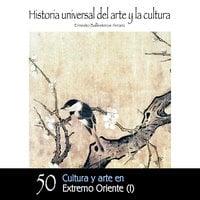 Cultura y Arte en Extremo Oriente - I - Ernesto Ballesteros Arranz
