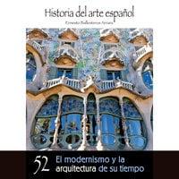El modernismo y la arquitectura de su tiempo - Ernesto Ballesteros Arranz