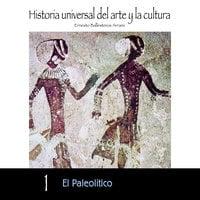 El Paleolítico - Ernesto Ballesteros Arranz