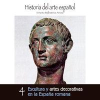 Escultura y artes decorativas en la España romana - Ernesto Ballesteros Arranz