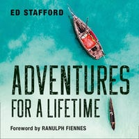 Adventures for a Lifetime - Ed Stafford