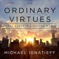 The Ordinary Virtues - Michael Ignatieff