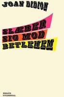 Slæber sig mod Betlehem - Joan Didion