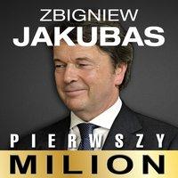 Pierwszy milion. Jak zaczynali: Zbigniew Jakubas, Józef Wojciechowski i inni - Kinga Kosecka,Maciej Rajewski