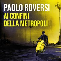 Ai confini della metropoli - Paolo Roversi