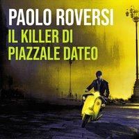 Il killer di piazzale Dateo - Paolo Roversi