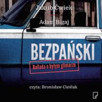 Bezpański. Ballada o byłym gliniarzu - Jakub Ćwiek., Adam Bigaj