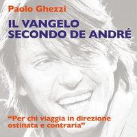 Il Vangelo secondo De Andrè - Paolo Ghezzi