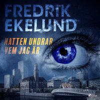 Natten undrar vem jag är - Fredrik Ekelund
