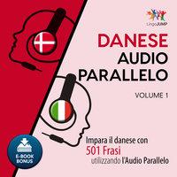 Audio Parallelo Danese - Impara il danese con 501 Frasi utilizzando l'Audio Parallelo - Volume 1 - Lingo Jump