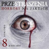 Przestraszenia. Horror na faktach - S1E8 - Jerzy Stachowicz,Agnieszka Haska
