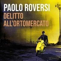 Delitto all'ortomercato - Paolo Roversi