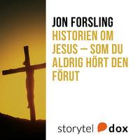 Historien om Jesus – som du aldrig hört den förut - Jon Forsling