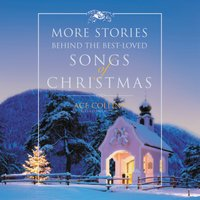 More Stories Behind the Best-Loved Songs of Christmas - Ace Collins