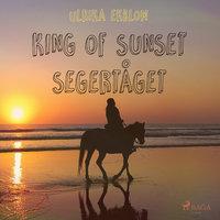King of Sunset : segertåget - Ulrika Ekblom