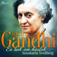 Indira Gandhi: en bok om kärlek - Annakarin Svedberg