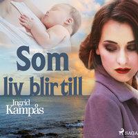 Som liv blir till - Ingrid Kampås