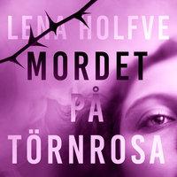Mordet på Törnrosa - Lena Holfve