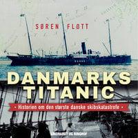 Danmarks Titanic - Historien om den største danske skibskatastrofe - Søren Flott