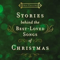 Stories Behind the Best-Loved Songs of Christmas - Ace Collins