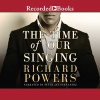 The Time of Our Singing - Richard Powers