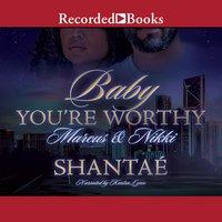 Baby, You're Worthy - Shantae Shantae