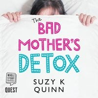 Bad Mother's Detox - Suzy K Quinn