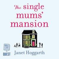 The Single Mums' Mansion - Janet Hoggarth