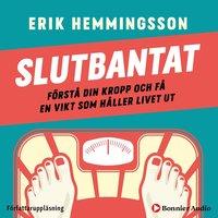 Slutbantat : förstå din kropp och få en vikt som håller livet ut - Erik Hemmingsson