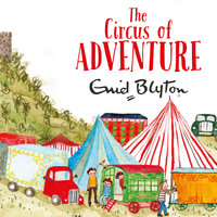The Circus of Adventure - Enid Blyton