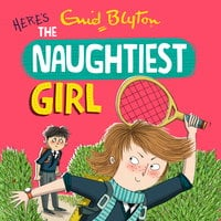 The Naughtiest Girl: Here's The Naughtiest Girl - Enid Blyton