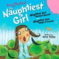 The Naughtiest Girl: Naughtiest Girl Keeps a Secret & Naughtiest Girl Helps a Friend - Enid Blyton, Anne Digby